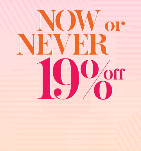 NOW or NEVER!<br>19% OFF!